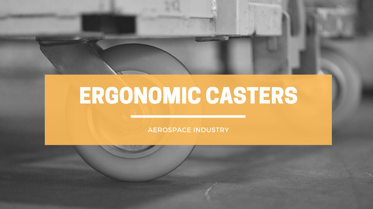 What are Ergonomic Casters and Why the Aerospace Industry Needs Them