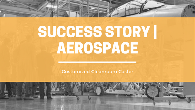 Success Story: Aerospace | Customized Cleanroom Caster