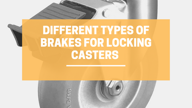 Different Types of Brakes for Locking Casters