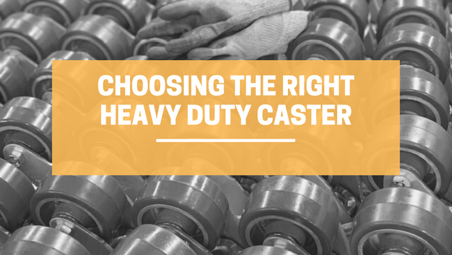 Choosing the Right Heavy Duty Caster. Are They Strong Enough?