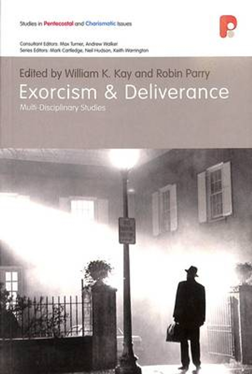 Exorcism and Deliverance: Multi-Disciplinary Studies [9781842276808]