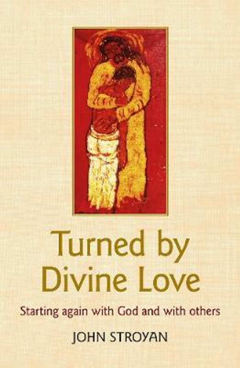 Turned by Divine Love: Starting again with God and with others  [9780857467508]