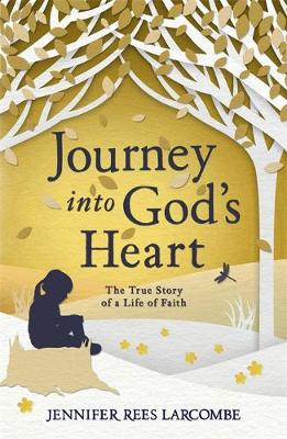 Journey into God's Heart: The True Story of a Life of Faith [9780340861578]
