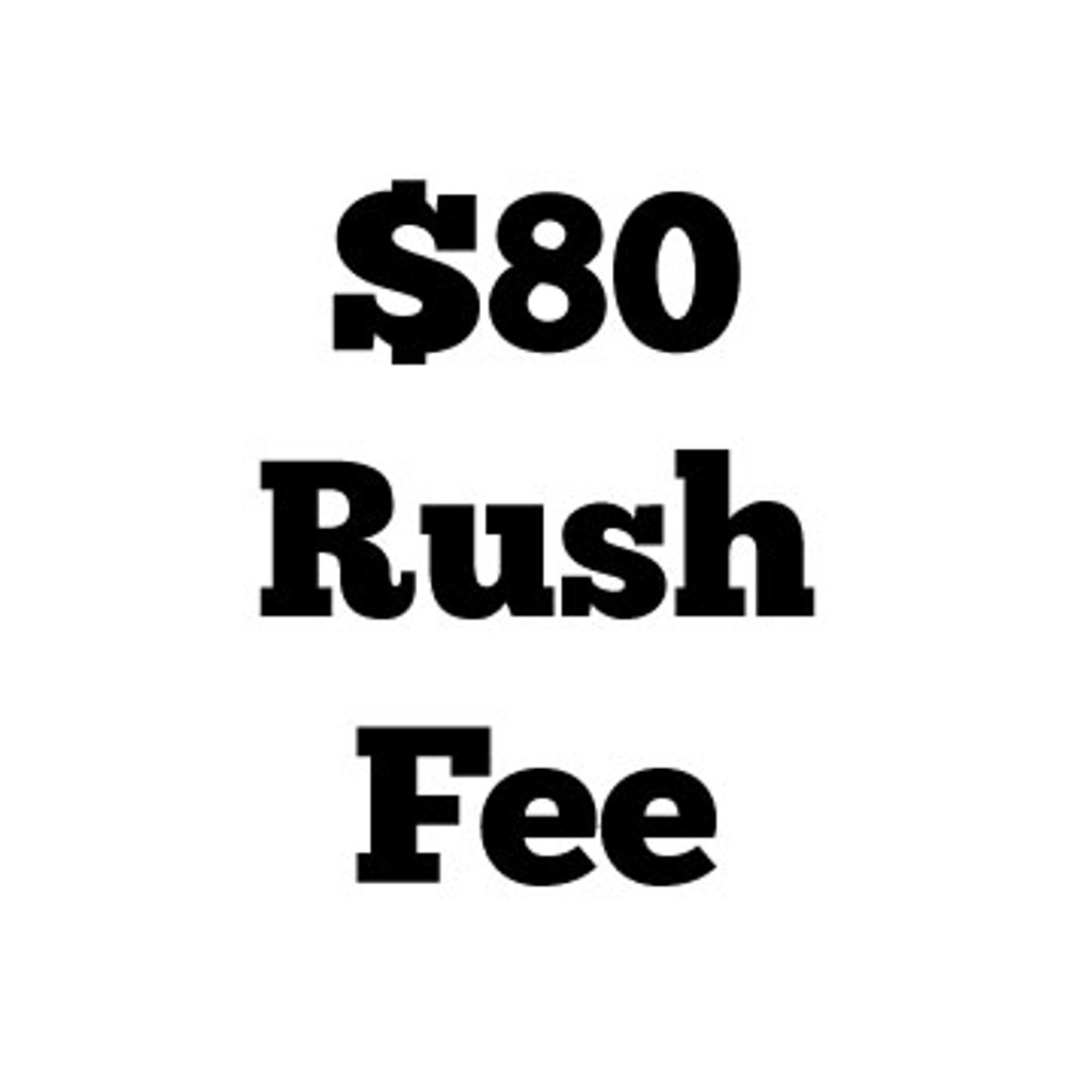 $80 Rush Fee