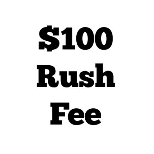 $100 Rush Fee