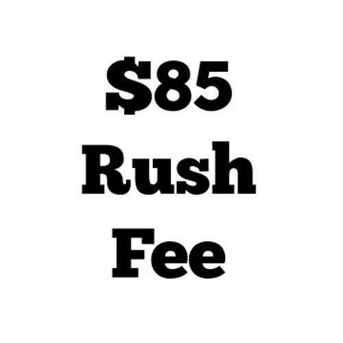 $85 Rush Fee