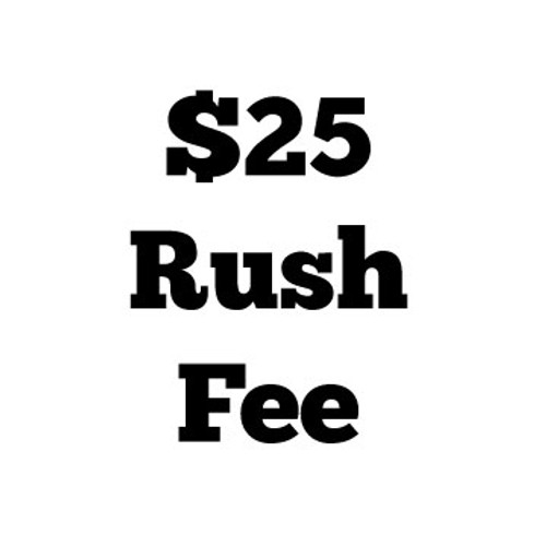 $25 Rush Fee