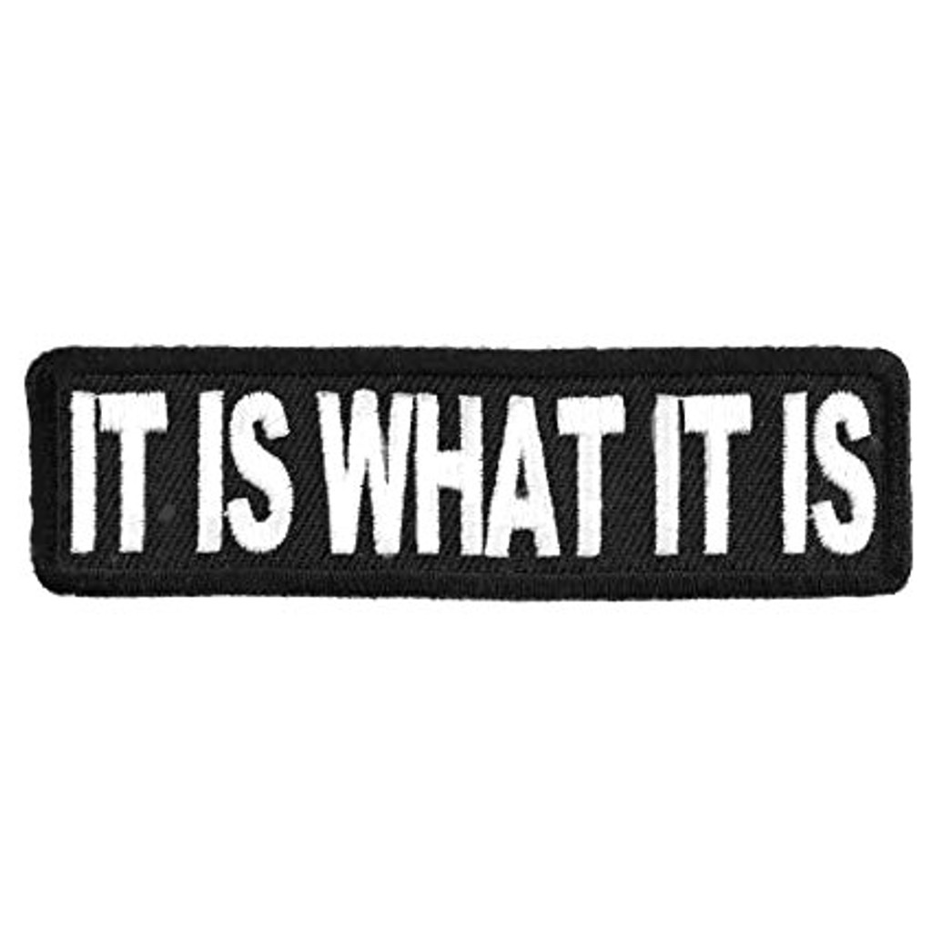 It Is What It Is Motorcycle Patch