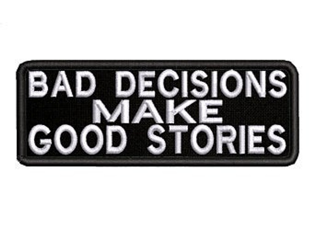 Bad Decisions Make Good Stories Embroidered Biker Patch