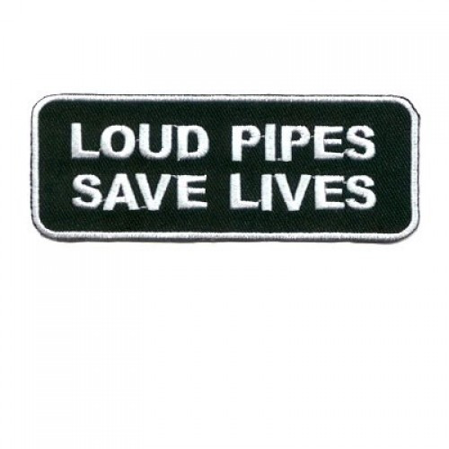 Loud Pipes Save Lives Embroidered Patch