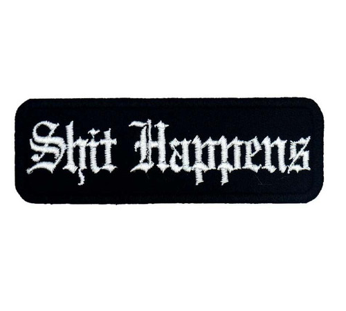 Shit Happens Biker Embroidered Patch