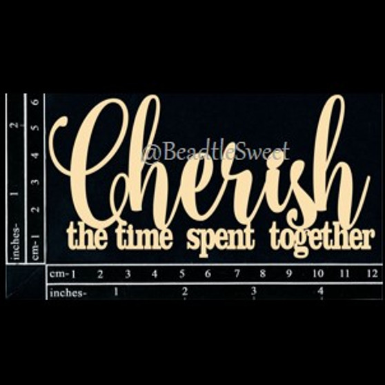 Cherish the time spent together Chipboard by Dusty Attic