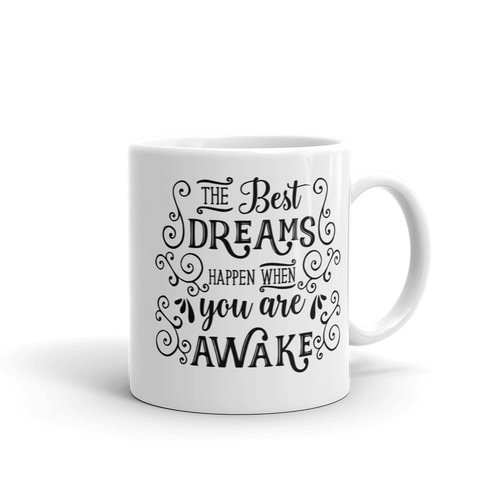 The Best Dreams Happen When You Are Awake - Motivational Quote Coffee Mug Design - 11oz.
