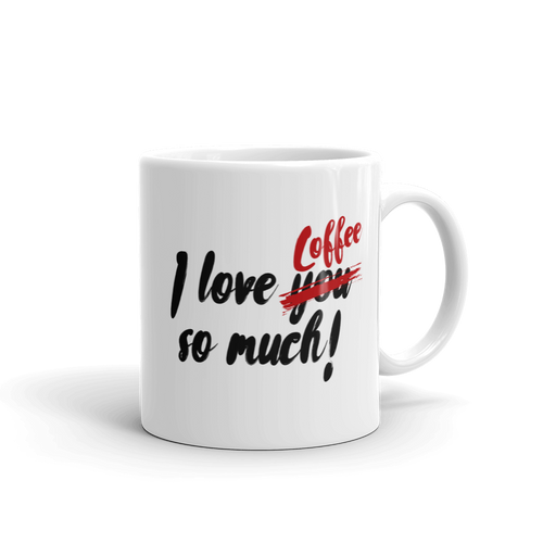 I Love You Coffee So Much - With Scratch off  YOU Coffee Mug Design - 11oz. Left view