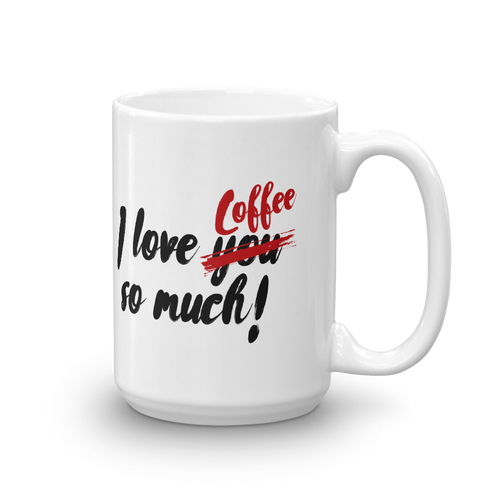 I Love You Coffee So Much - With Scratch off  YOU Coffee Mug Design - 15oz. Left view