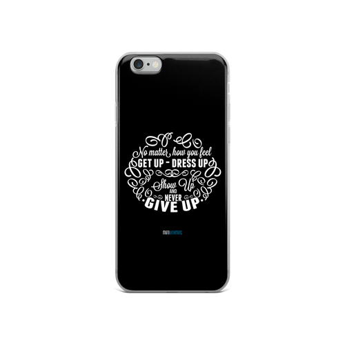 No Matter How You Feel iPhone 6/6s Case