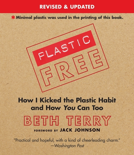 Plastic Free: How I Kicked the Plastic Habit (Revised and Updated), by Beth Terry