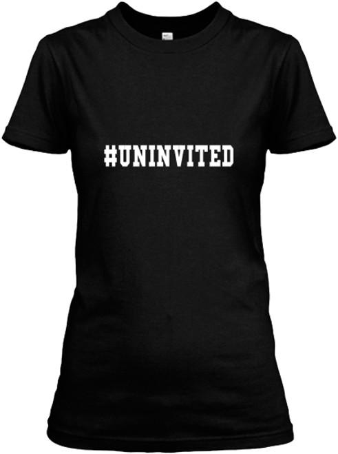 UNINVITED Women's Tee