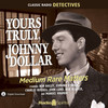 Yours Truly Johnny Dollar: Medium Rare Matters (MP3 Download)