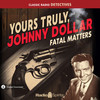 Yours Truly Johnny Dollar: Fatal Matters (MP3 Download)