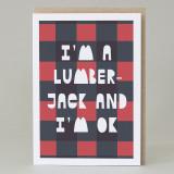 'I'm A Lumber Jack and I'm Ok' Card