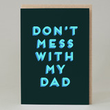 """Don't mess with my dad"" Card"