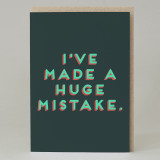 """I've made a huge mistake"" Card"