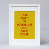 """Take Care of Yourselves and Others"" Print"