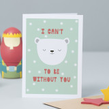 """I Can't Bear To Be Without You"" Card"
