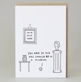 'You Are So Old You Should Be In A Museum' Birthday Card