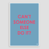 """""""Can't Someone Else Do It"""" Print"""