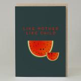 """Like mother, like child"" Watermelon Card"