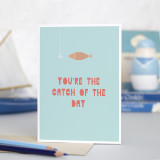 'You're The Catch of the Day' Card