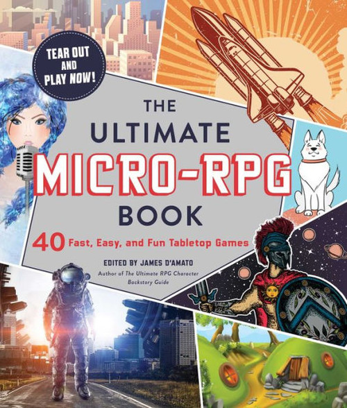 The Ultimate Micro-RPG Book - James D'Amato