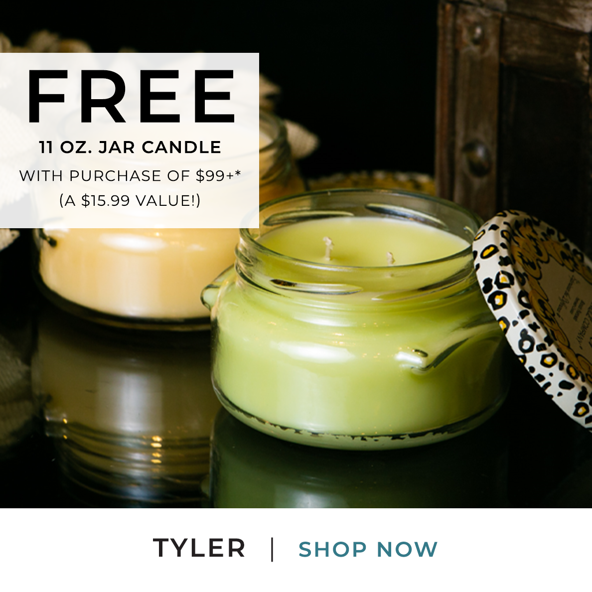 Tyler - FREE 11 oz. Jar Candle with Purchase of $99+ - A $15.99 Value