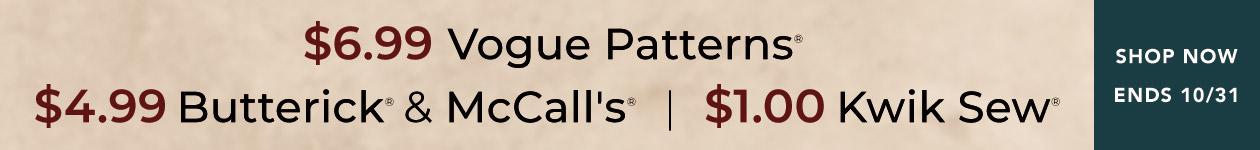 $6.99 Vogue Patterns, $4.99 Butterick & Mcall's, $1 Kwik Sew