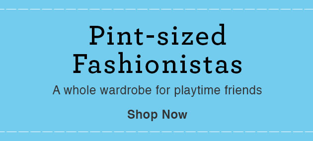 Pint-sized Fashionistas - A whole wardrobe for playtime friends