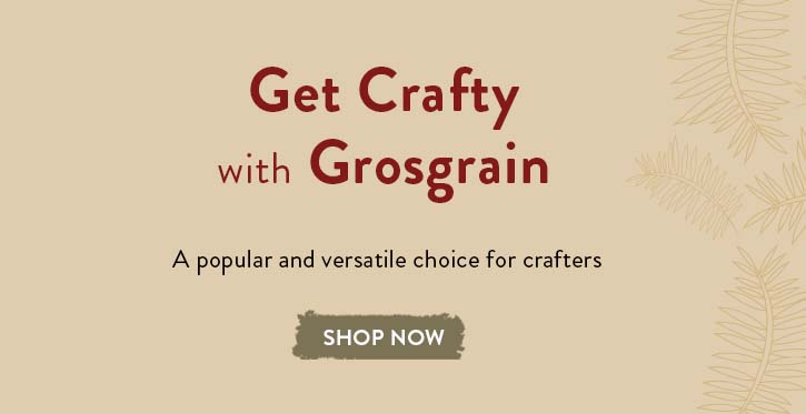 Get Crafty with Grosgrain Shop Now