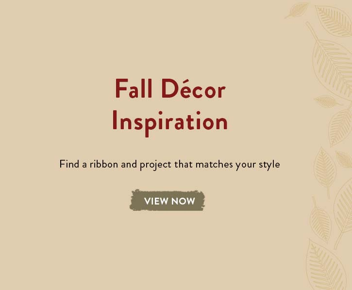 Fall Decor Inspiration. Find a ribbon and project that matches your style. View Now.