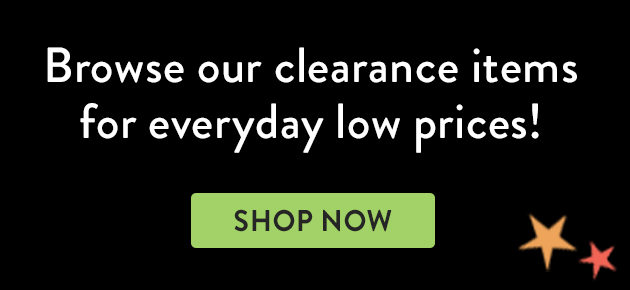 Browse our clearance items for everyday low prices! Shop Now