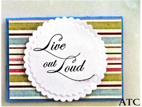 Live Out Loud ATC