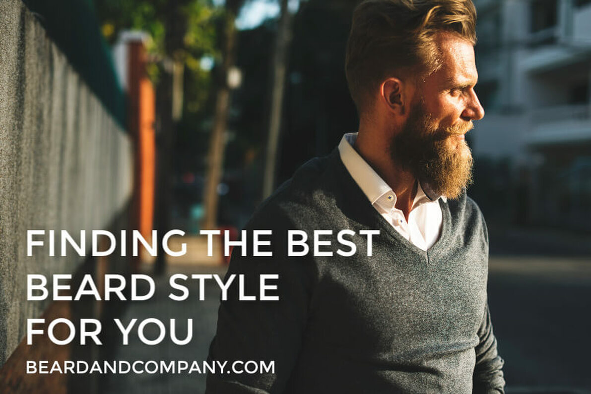 Beard Grooming Tips Finding The Best Beard Style For You Beard And Company