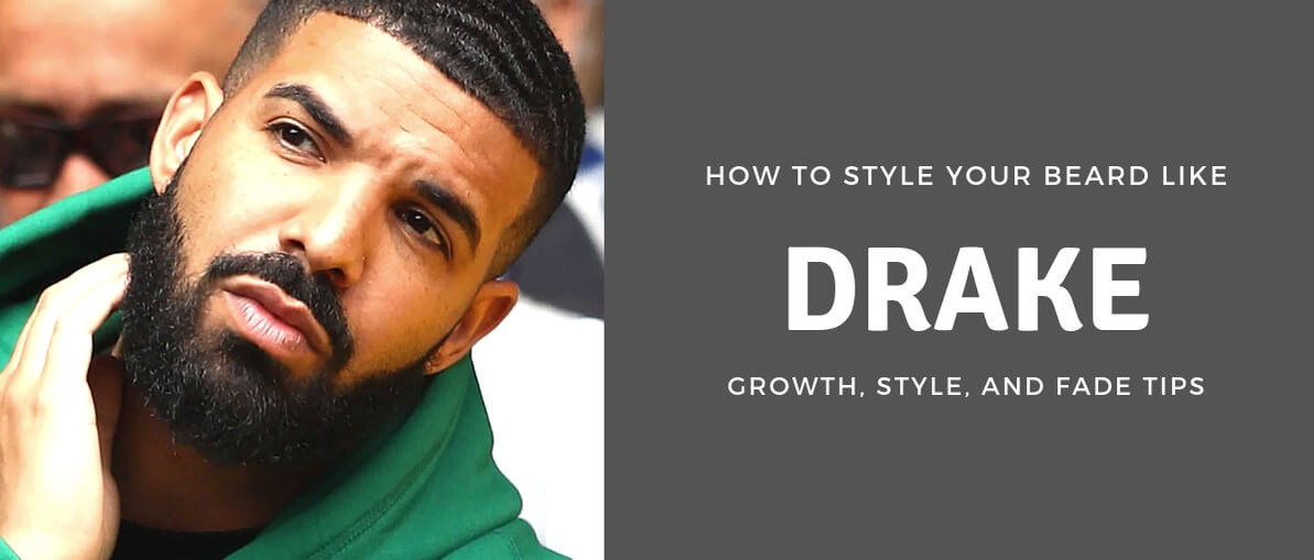 How to Style Your Beard Like Drake with Style, Fade, Grooming Tips