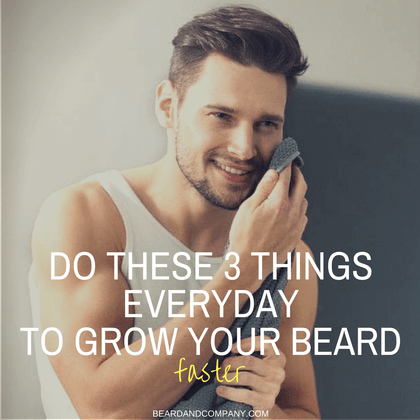 Do These 3 Things Every Day to Grow A Beard Faster - Beard and Company