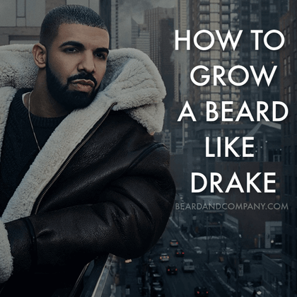 How To Grow A Beard Like Drake: Beard Products and Style Tips