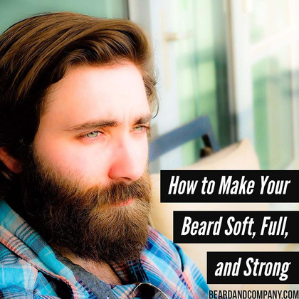 How To Make Your Beard Soft Full And Strong Beard And Company