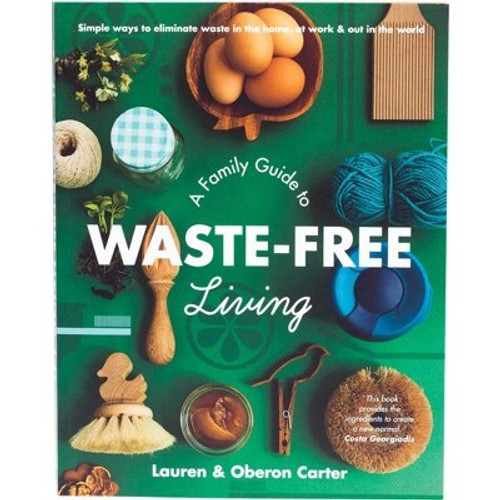 A Family Guide To Waste-Free Living - Lauren & Oberon Carter