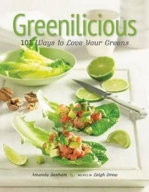 Greenilicious 101 Ways to Love Your Greens - Amanda Benham and Leigh Drew