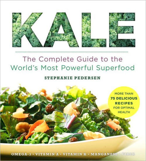 Kale The Complete Guide to the World's Most Powerful Superfood  – Stephanie Pederson