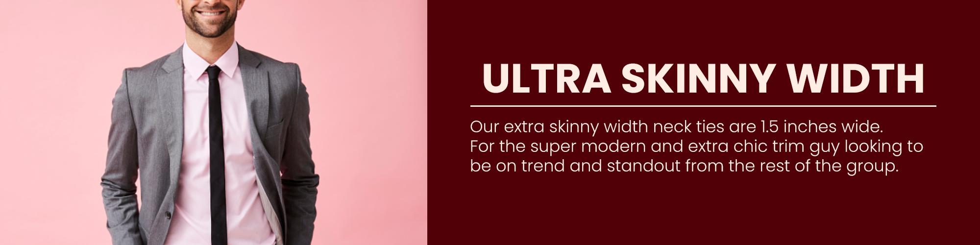 Ultra Skinny